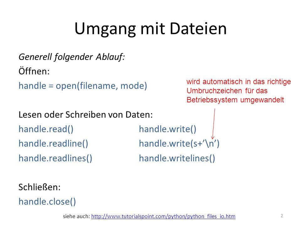 2 Generell folgender Ablauf: Öffnen: handle = open(filename, mode) Lesen oder Schreiben von Daten: handle.read()handle.write() handle.readline()handle