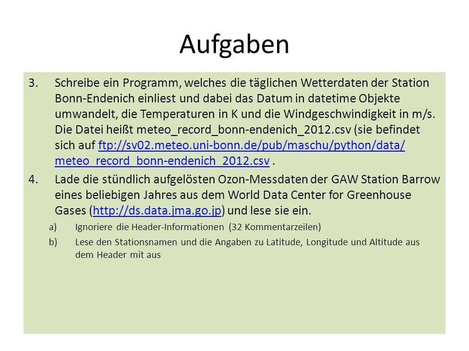 Aufgaben 3.Schreibe ein Programm, welches die täglichen Wetterdaten der Station Bonn-Endenich einliest und dabei das Datum in datetime Objekte umwande