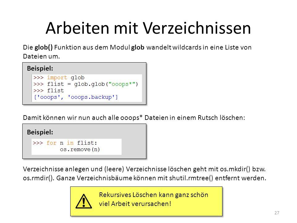 Arbeiten mit Verzeichnissen 27 Die glob() Funktion aus dem Modul glob wandelt wildcards in eine Liste von Dateien um. Beispiel: Damit können wir nun a