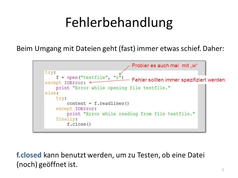 Fehlerbehandlung 3 Beim Umgang mit Dateien geht (fast) immer etwas schief. Daher: f.closed kann benutzt werden, um zu Testen, ob eine Datei (noch) geö