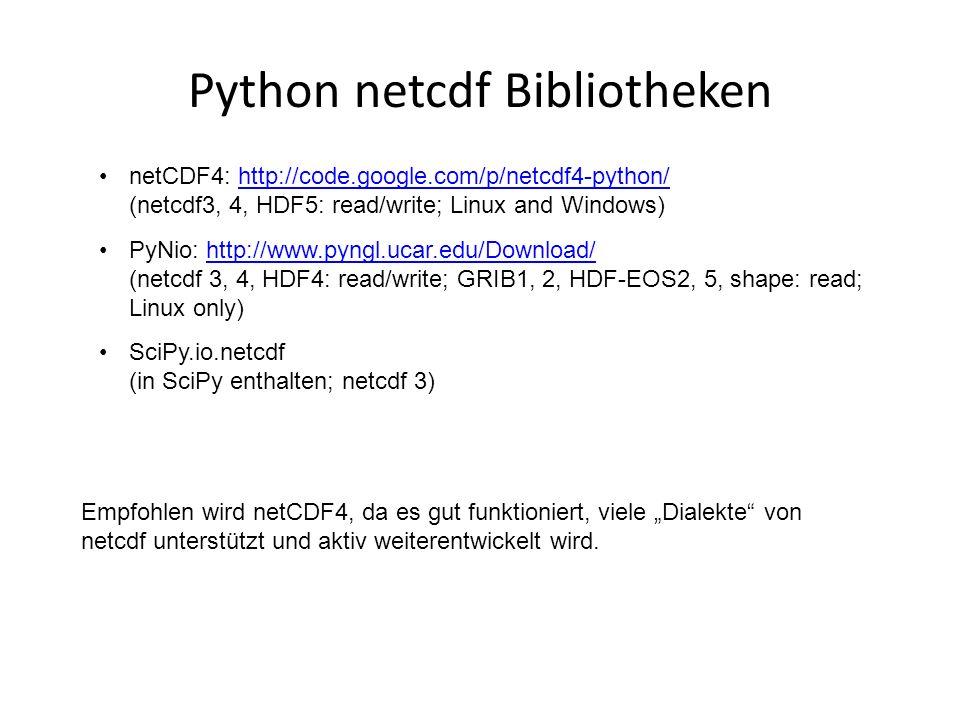 Python netcdf Bibliotheken netCDF4: http://code.google.com/p/netcdf4-python/ (netcdf3, 4, HDF5: read/write; Linux and Windows)http://code.google.com/p