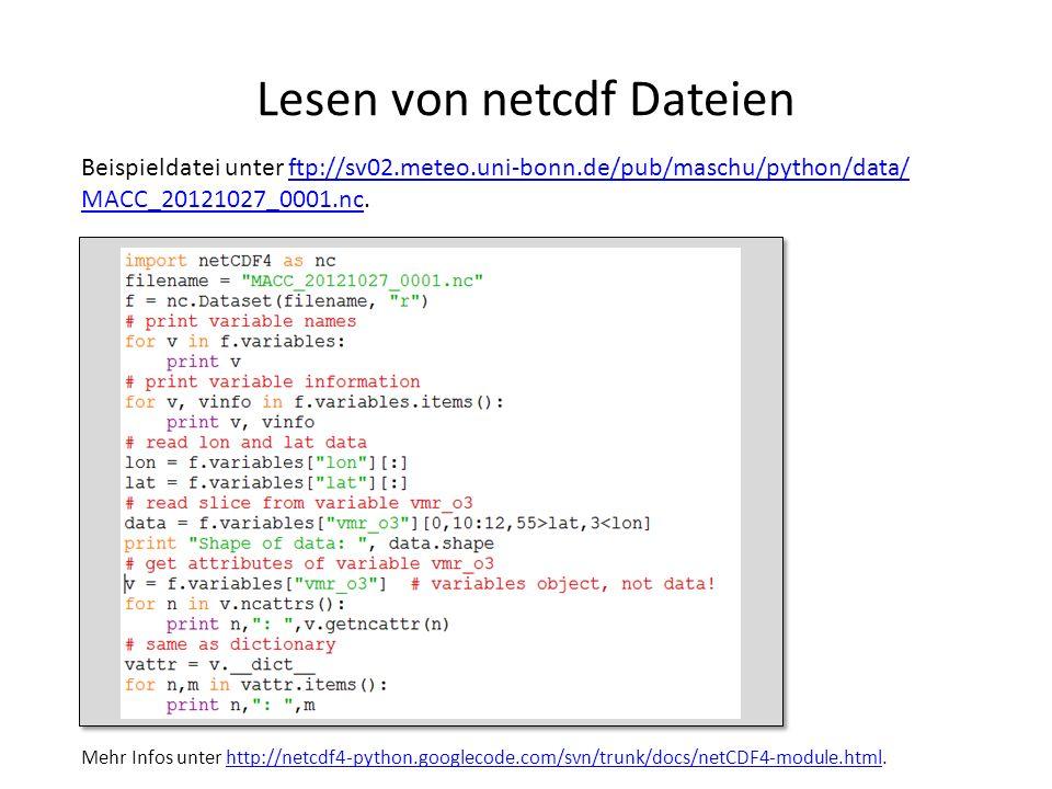 Lesen von netcdf Dateien Beispieldatei unter ftp://sv02.meteo.uni-bonn.de/pub/maschu/python/data/ MACC_20121027_0001.nc.ftp://sv02.meteo.uni-bonn.de/p