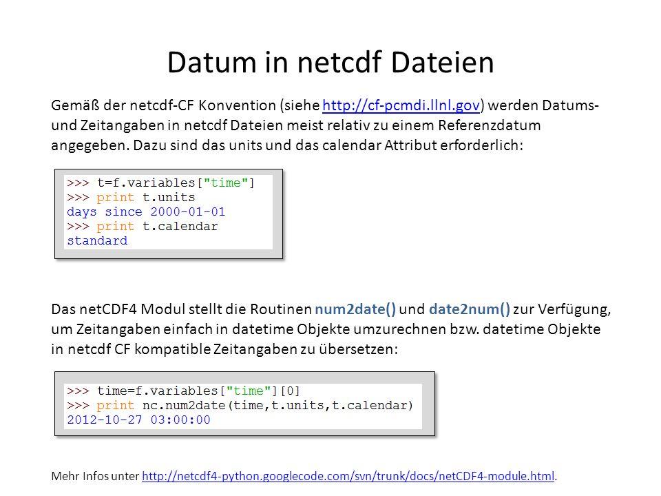 Datum in netcdf Dateien Gemäß der netcdf-CF Konvention (siehe http://cf-pcmdi.llnl.gov) werden Datums- und Zeitangaben in netcdf Dateien meist relativ