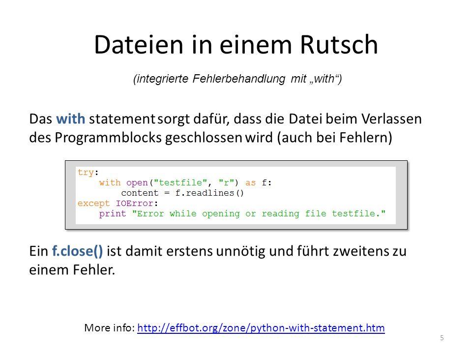 5 Das with statement sorgt dafür, dass die Datei beim Verlassen des Programmblocks geschlossen wird (auch bei Fehlern) Ein f.close() ist damit erstens