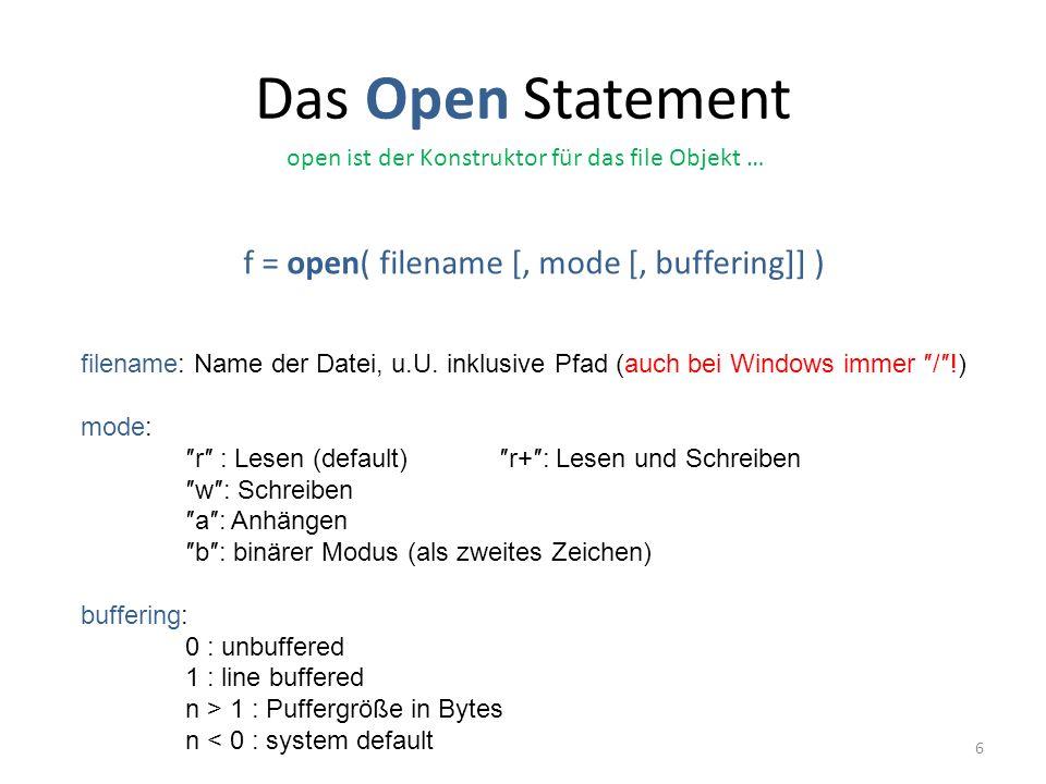 Das Open Statement 6 open ist der Konstruktor für das file Objekt … f = open( filename [, mode [, buffering]] ) filename: Name der Datei, u.U. inklusi