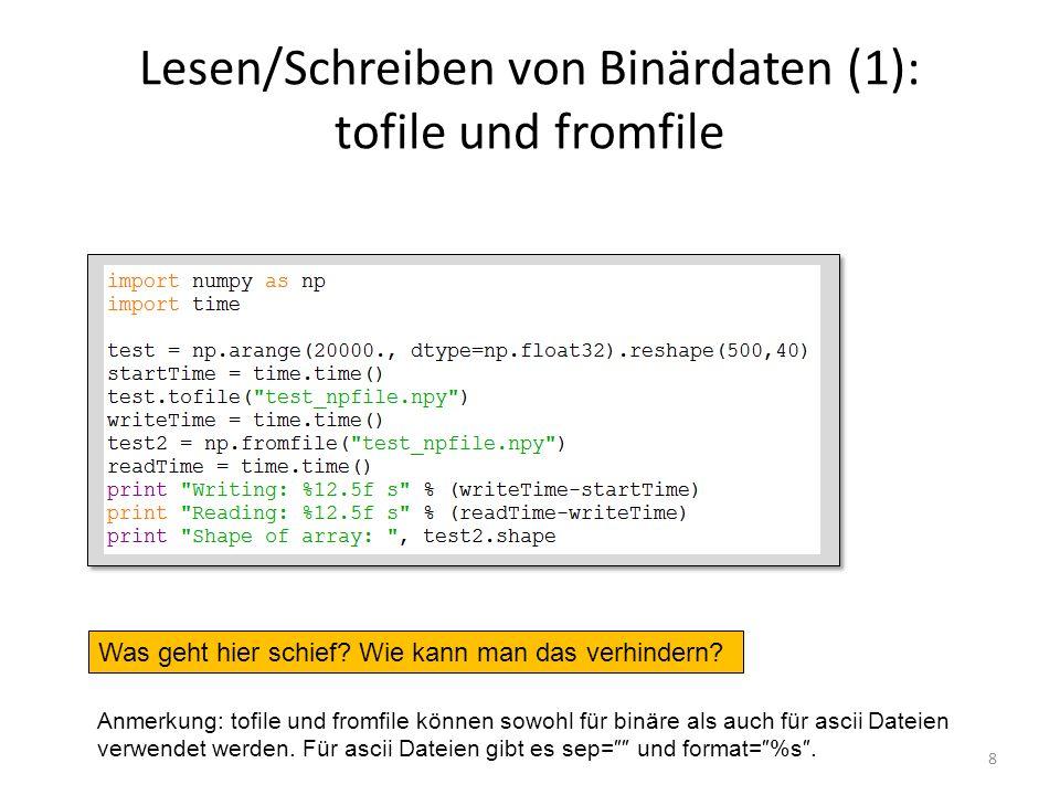 Lesen/Schreiben von Binärdaten (1): tofile und fromfile 8 Was geht hier schief? Wie kann man das verhindern? Anmerkung: tofile und fromfile können sow