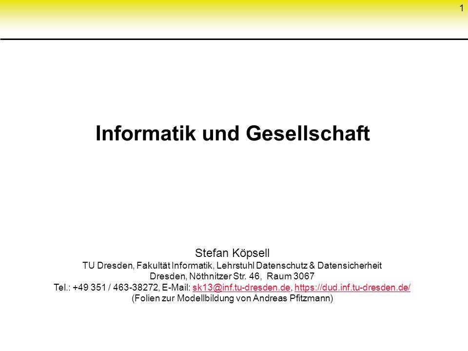 1 Informatik und Gesellschaft Stefan Köpsell TU Dresden, Fakultät Informatik, Lehrstuhl Datenschutz & Datensicherheit Dresden, Nöthnitzer Str.