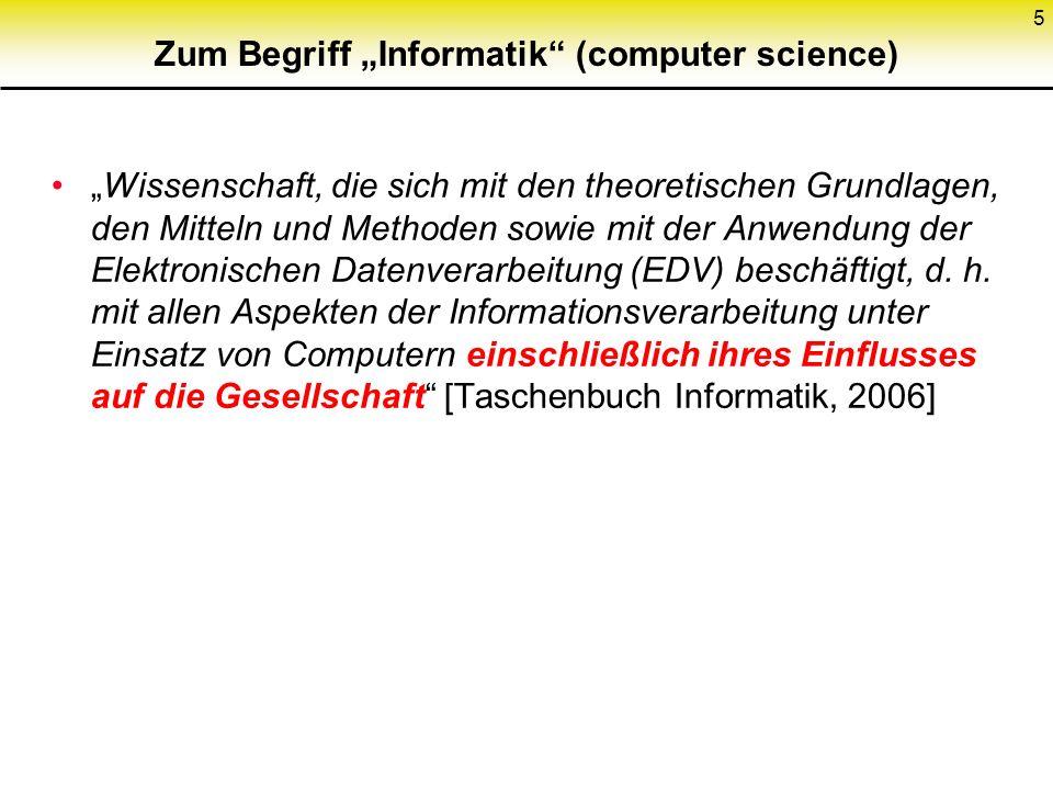 Zum Begriff Informatik (computer science) Wissenschaft, die sich mit den theoretischen Grundlagen, den Mitteln und Methoden sowie mit der Anwendung der Elektronischen Datenverarbeitung (EDV) beschäftigt, d.