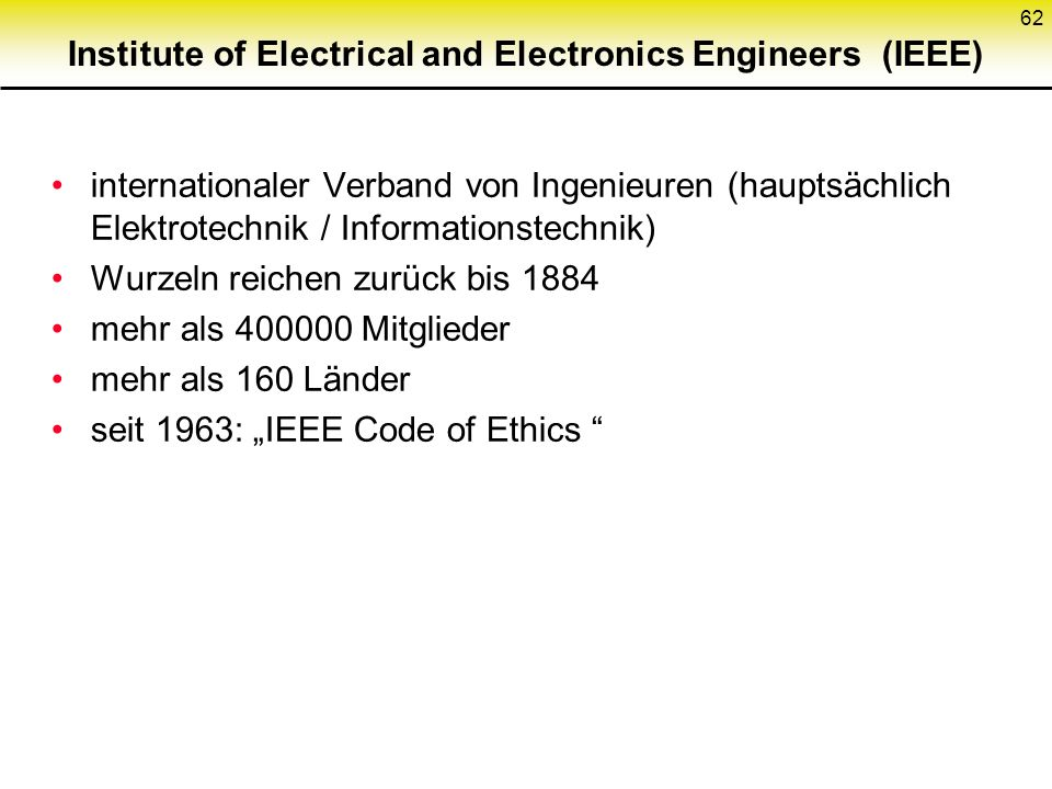 Institute of Electrical and Electronics Engineers (IEEE) internationaler Verband von Ingenieuren (hauptsächlich Elektrotechnik / Informationstechnik)