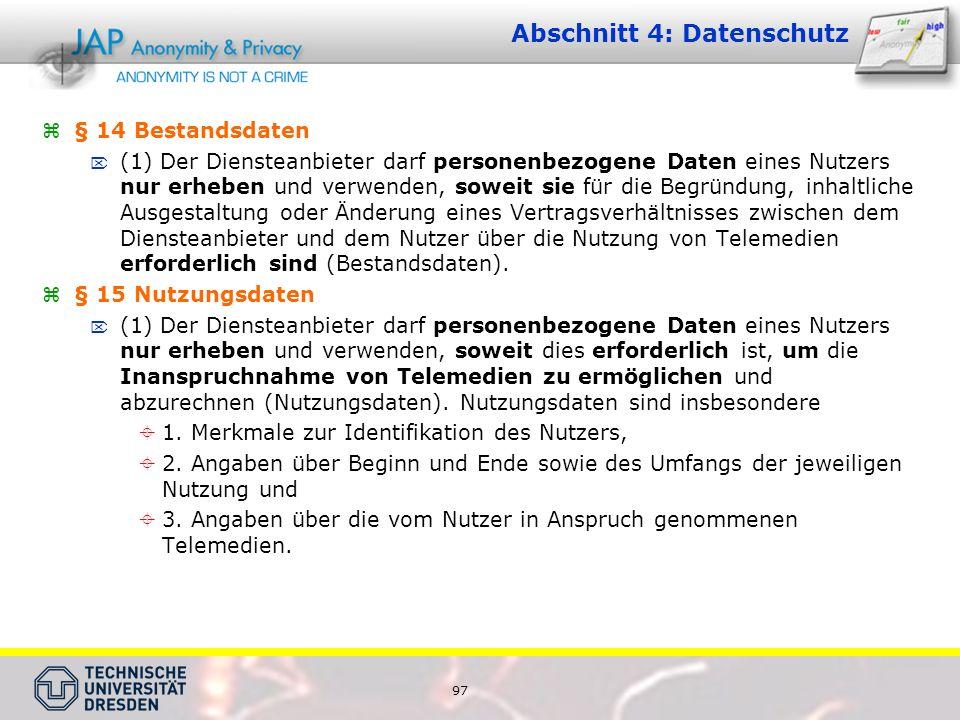 97 Abschnitt 4: Datenschutz § 14 Bestandsdaten (1) Der Diensteanbieter darf personenbezogene Daten eines Nutzers nur erheben und verwenden, soweit sie für die Begründung, inhaltliche Ausgestaltung oder Änderung eines Vertragsverhältnisses zwischen dem Diensteanbieter und dem Nutzer über die Nutzung von Telemedien erforderlich sind (Bestandsdaten).