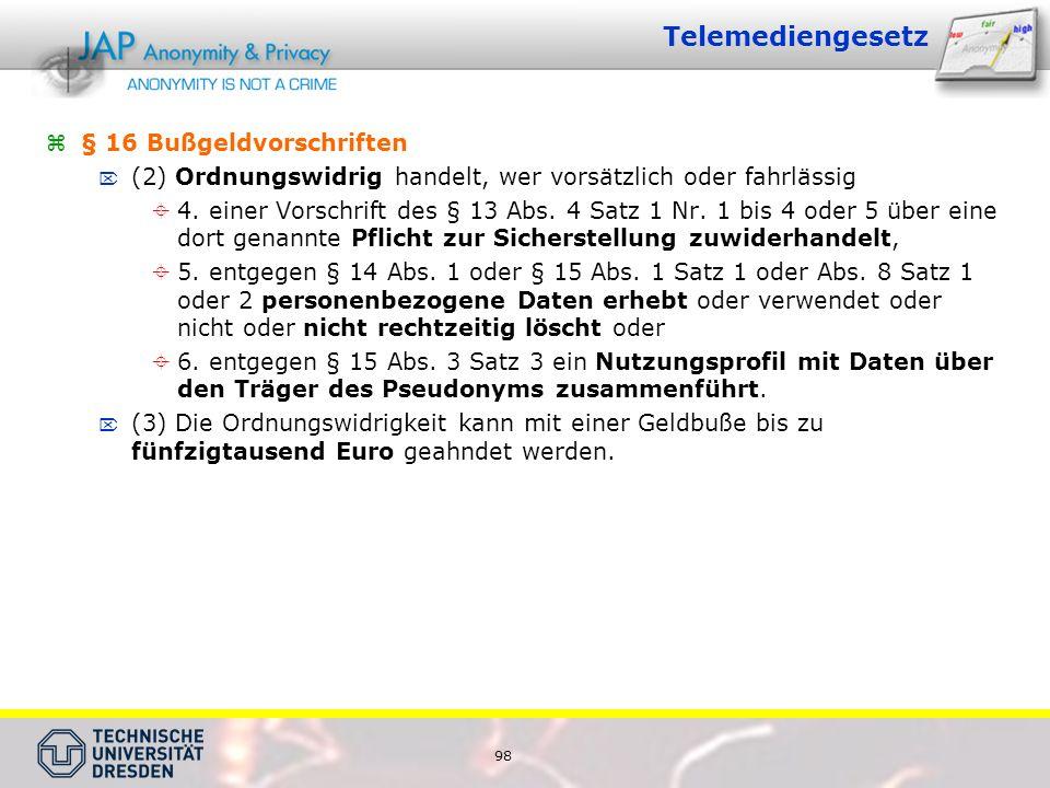 98 Telemediengesetz § 16 Bußgeldvorschriften (2) Ordnungswidrig handelt, wer vorsätzlich oder fahrlässig 4.