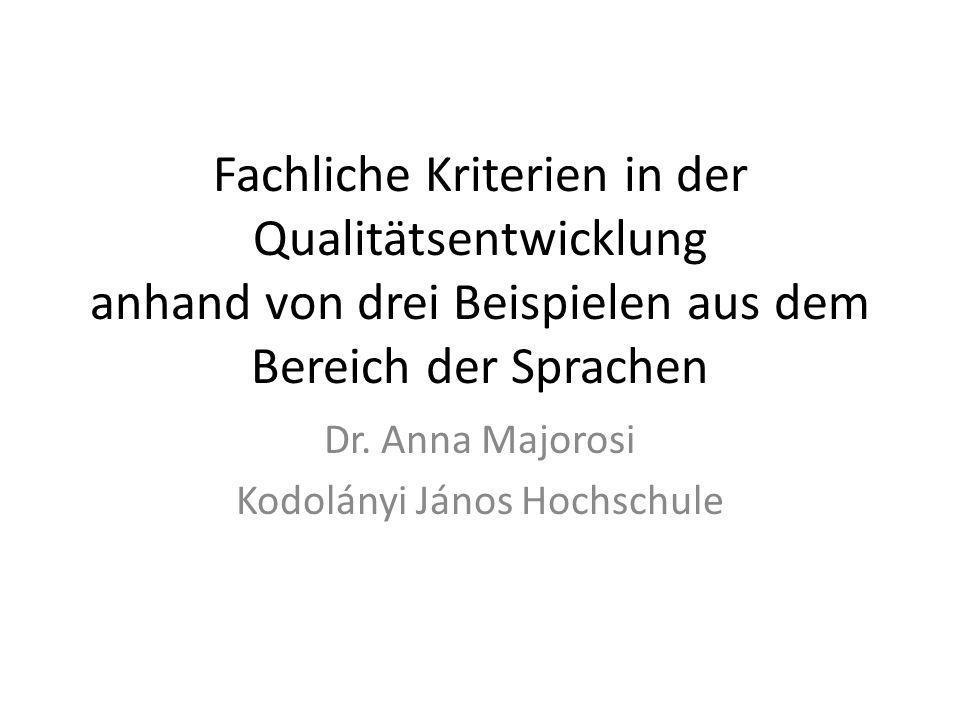 Fachliche Kriterien in der Qualitätsentwicklung anhand von drei Beispielen aus dem Bereich der Sprachen Dr. Anna Majorosi Kodolányi János Hochschule