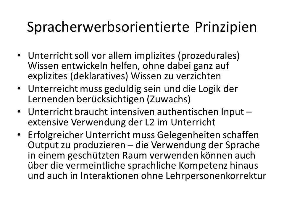 Spracherwerbsorientierte Prinzipien Unterricht soll vor allem implizites (prozedurales) Wissen entwickeln helfen, ohne dabei ganz auf explizites (dekl