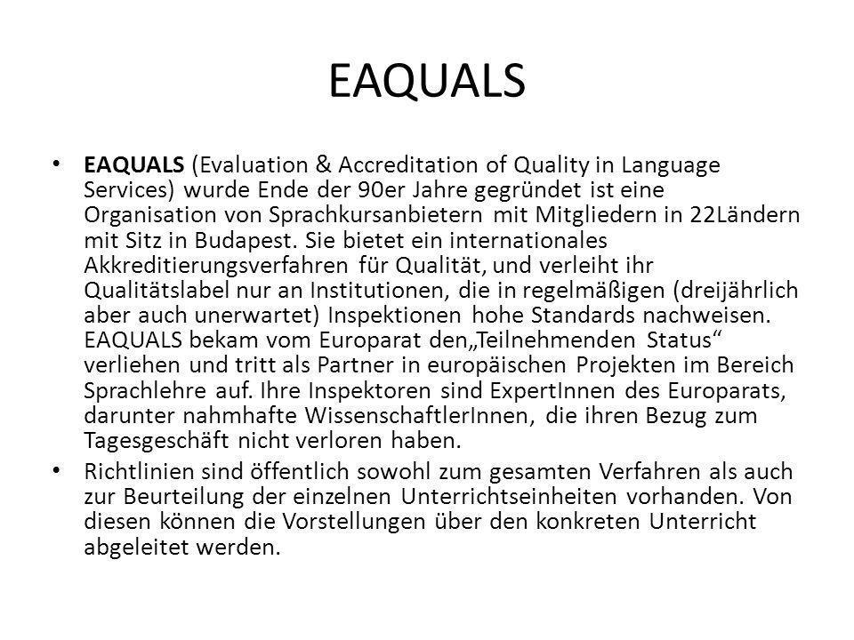 EAQUALS EAQUALS (Evaluation & Accreditation of Quality in Language Services) wurde Ende der 90er Jahre gegründet ist eine Organisation von Sprachkursa
