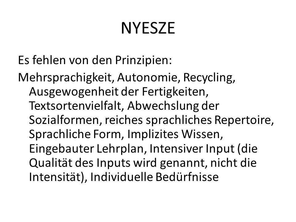 NYESZE Es fehlen von den Prinzipien: Mehrsprachigkeit, Autonomie, Recycling, Ausgewogenheit der Fertigkeiten, Textsortenvielfalt, Abwechslung der Sozi
