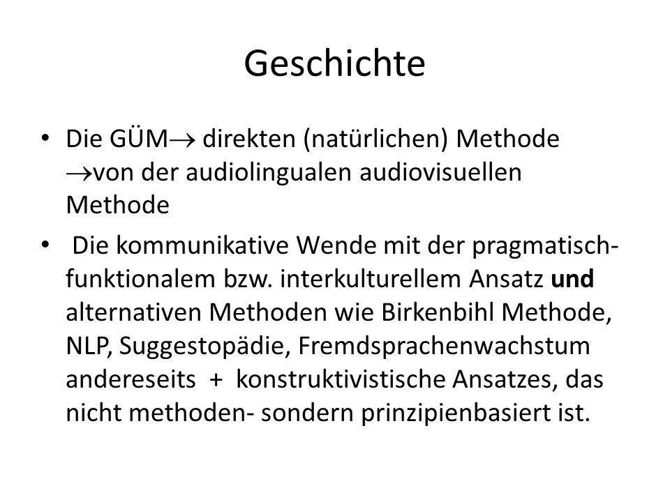 Geschichte Die GÜM direkten (natürlichen) Methode von der audiolingualen audiovisuellen Methode Die kommunikative Wende mit der pragmatisch- funktiona