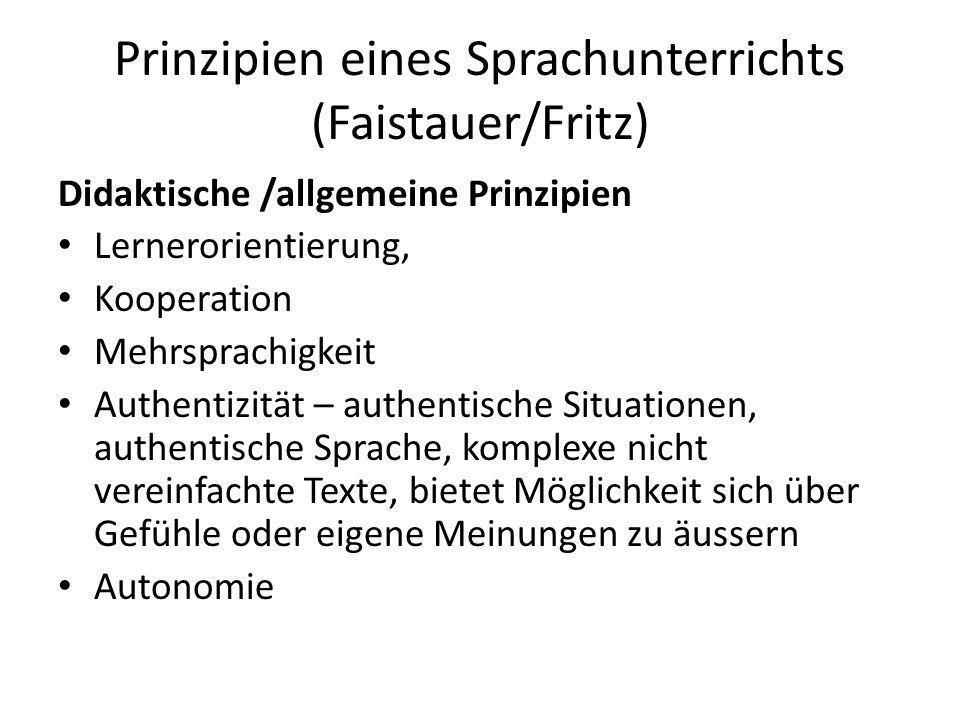 Prinzipien eines Sprachunterrichts (Faistauer/Fritz) Didaktische /allgemeine Prinzipien Lernerorientierung, Kooperation Mehrsprachigkeit Authentizität