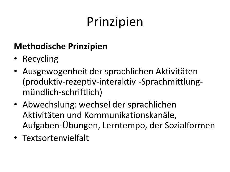 Prinzipien Methodische Prinzipien Recycling Ausgewogenheit der sprachlichen Aktivitäten (produktiv-rezeptiv-interaktiv -Sprachmittlung- mündlich-schri