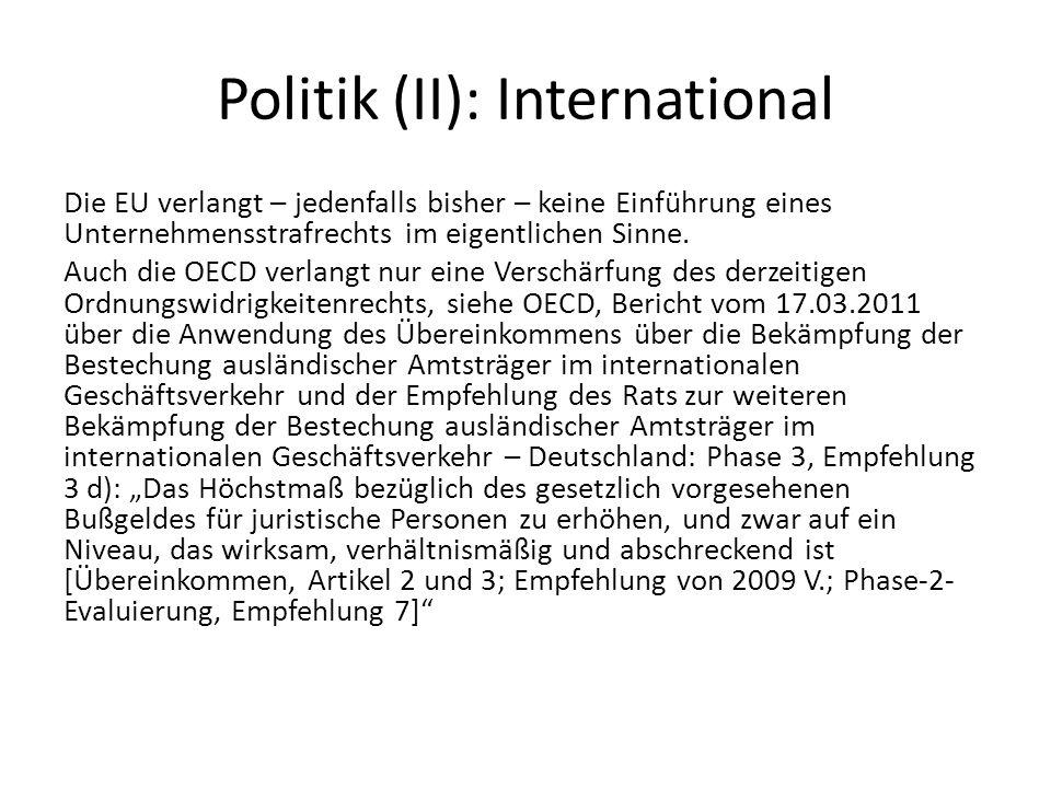 Politik (II): International Die EU verlangt – jedenfalls bisher – keine Einführung eines Unternehmensstrafrechts im eigentlichen Sinne. Auch die OECD
