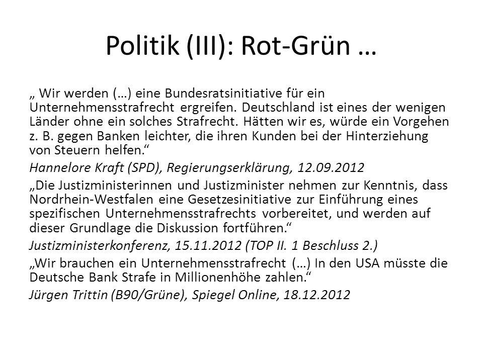 Politik (III): Rot-Grün … Wir werden (…) eine Bundesratsinitiative für ein Unternehmensstrafrecht ergreifen. Deutschland ist eines der wenigen Länder