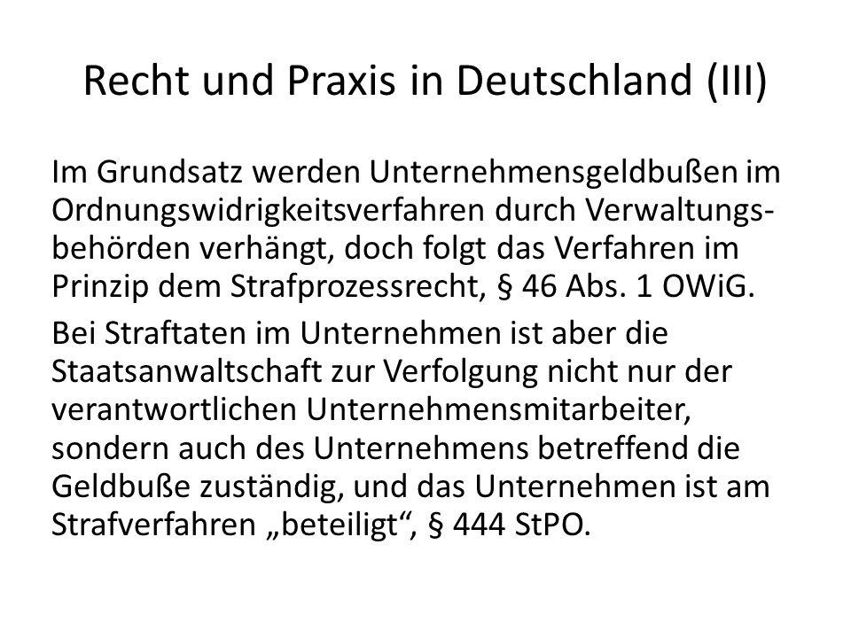 Recht und Praxis in Deutschland (III) Im Grundsatz werden Unternehmensgeldbußen im Ordnungswidrigkeitsverfahren durch Verwaltungs- behörden verhängt,