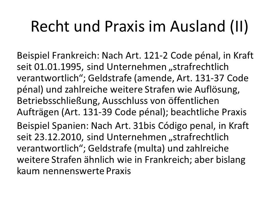 Recht und Praxis im Ausland (II) Beispiel Frankreich: Nach Art. 121-2 Code pénal, in Kraft seit 01.01.1995, sind Unternehmen strafrechtlich verantwort