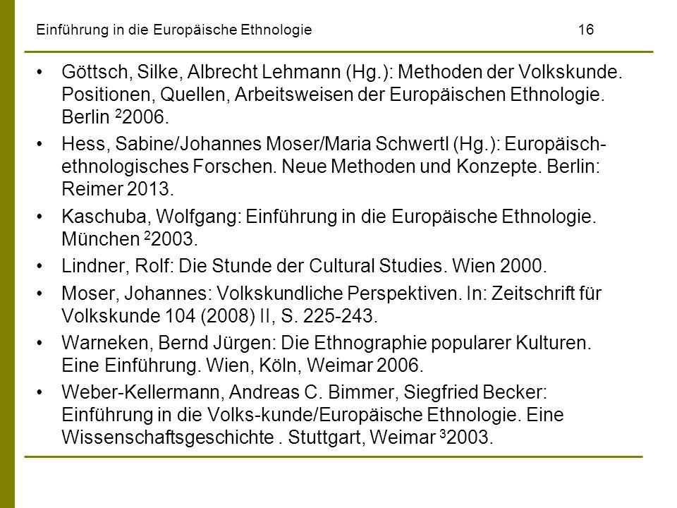 Einführung in die Europäische Ethnologie16 Göttsch, Silke, Albrecht Lehmann (Hg.): Methoden der Volkskunde. Positionen, Quellen, Arbeitsweisen der Eur