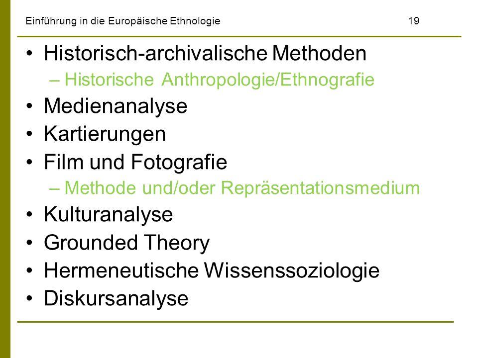 Einführung in die Europäische Ethnologie19 Historisch-archivalische Methoden –Historische Anthropologie/Ethnografie Medienanalyse Kartierungen Film un