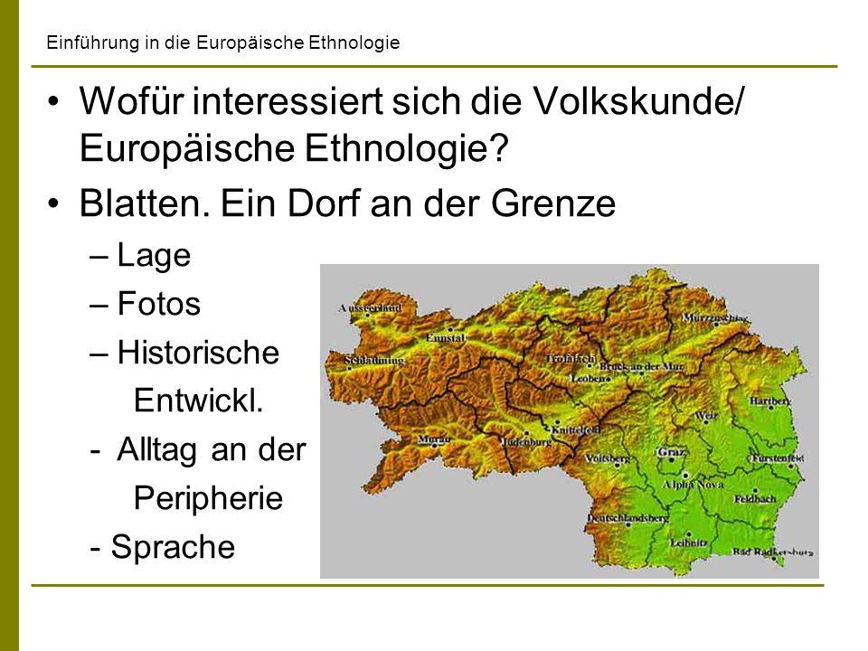 Einführung in die Europäische Ethnologie Wofür interessiert sich die Volkskunde/ Europäische Ethnologie? Blatten. Ein Dorf an der Grenze –Lage –Fotos