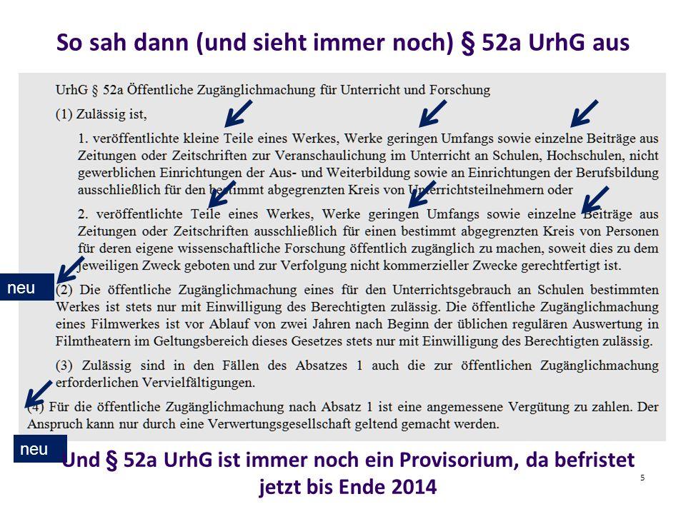 5 So sah dann (und sieht immer noch) § 52a UrhG aus neu Und § 52a UrhG ist immer noch ein Provisorium, da befristet jetzt bis Ende 2014