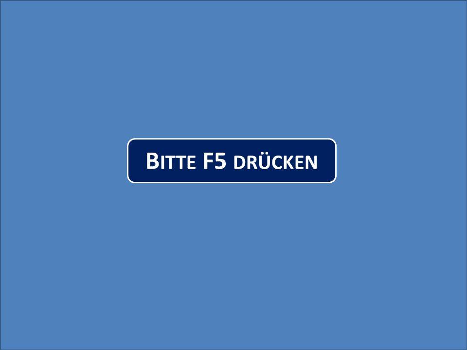 B ITTE F5 DRÜCKEN