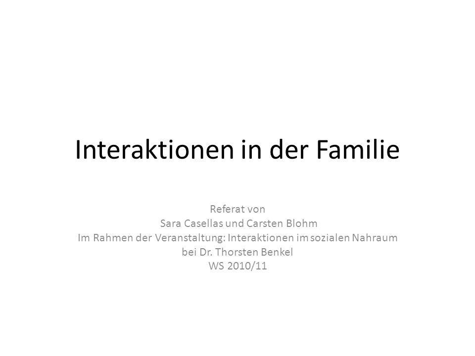 Interaktionen in der Familie Referat von Sara Casellas und Carsten Blohm Im Rahmen der Veranstaltung: Interaktionen im sozialen Nahraum bei Dr. Thorst