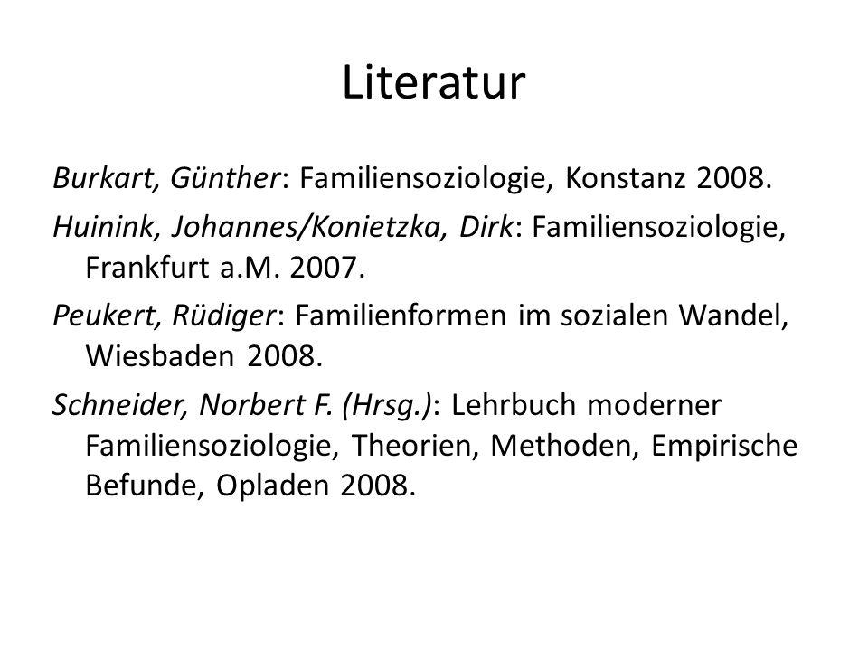 Literatur Burkart, Günther: Familiensoziologie, Konstanz 2008. Huinink, Johannes/Konietzka, Dirk: Familiensoziologie, Frankfurt a.M. 2007. Peukert, Rü