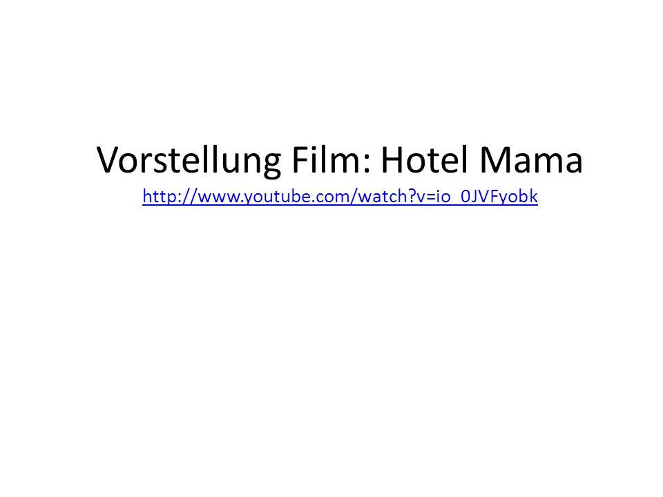 Vorstellung Film: Hotel Mama http://www.youtube.com/watch?v=io_0JVFyobk http://www.youtube.com/watch?v=io_0JVFyobk