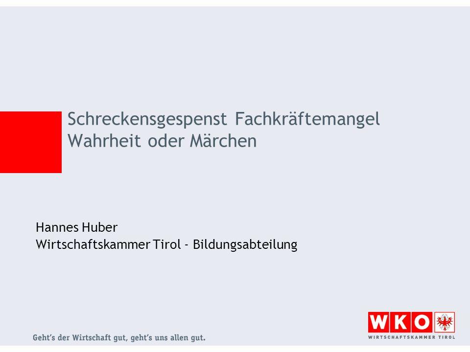 Hannes Huber Wirtschaftskammer Tirol - Bildungsabteilung Schreckensgespenst Fachkräftemangel Wahrheit oder Märchen