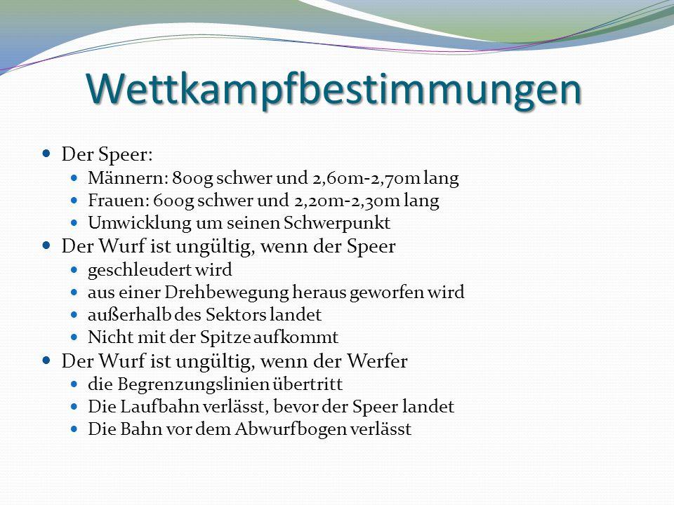 Wettkampfbestimmungen Der Speer: Männern: 800g schwer und 2,60m-2,70m lang Frauen: 600g schwer und 2,20m-2,30m lang Umwicklung um seinen Schwerpunkt D