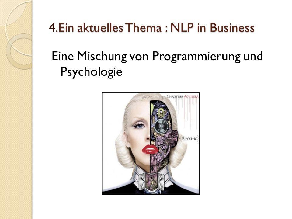 Ein aktuelles Thema : NLP in Business 4.Ein aktuelles Thema : NLP in Business Eine Mischung von Programmierung und Psychologie