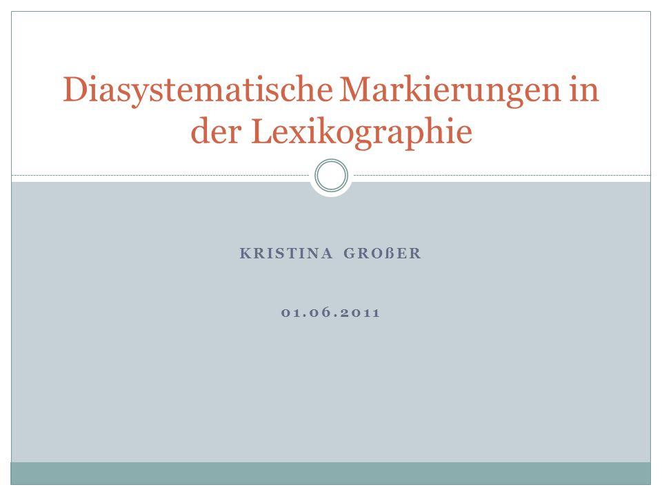 KRISTINA GROßER 01.06.2011 Diasystematische Markierungen in der Lexikographie