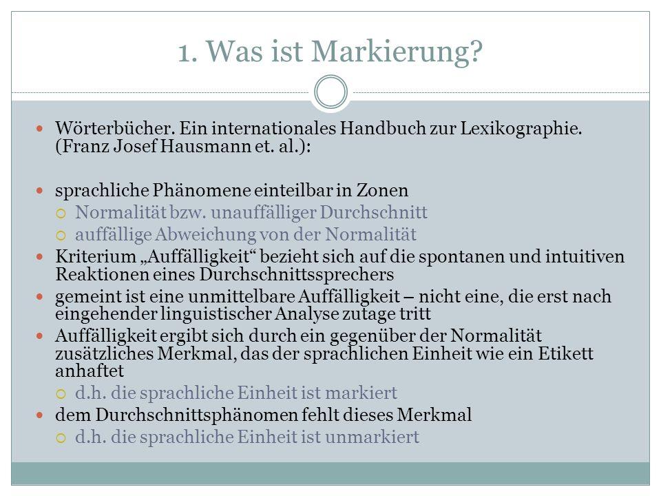 1. Was ist Markierung? Wörterbücher. Ein internationales Handbuch zur Lexikographie. (Franz Josef Hausmann et. al.): sprachliche Phänomene einteilbar
