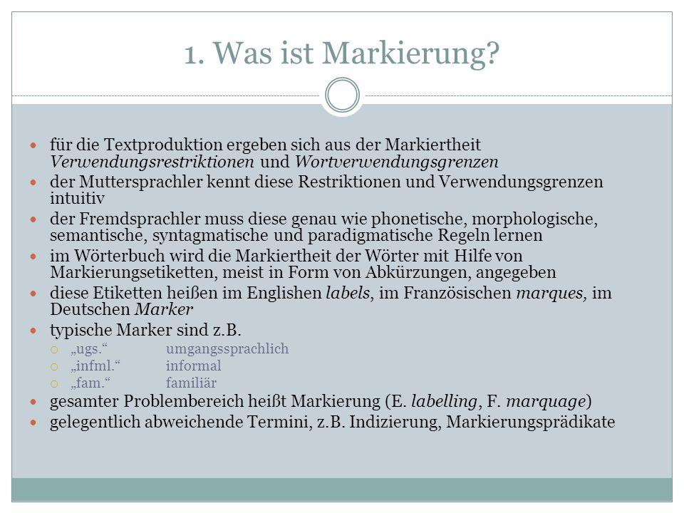 1. Was ist Markierung? für die Textproduktion ergeben sich aus der Markiertheit Verwendungsrestriktionen und Wortverwendungsgrenzen der Muttersprachle