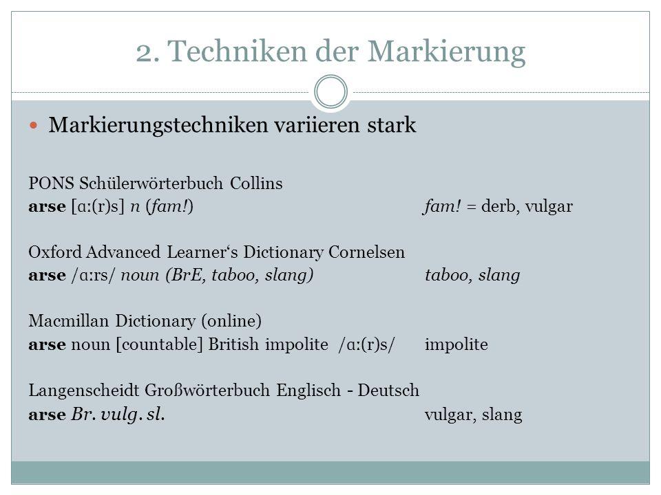 2. Techniken der Markierung Markierungstechniken variieren stark PONS Schülerwörterbuch Collins arse [ ɑː (r)s] n (fam!) fam! = derb, vulgar Oxford Ad
