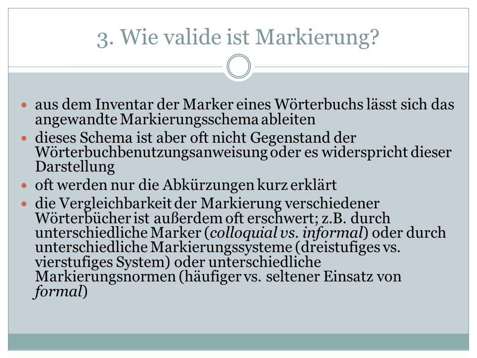 3. Wie valide ist Markierung? aus dem Inventar der Marker eines Wörterbuchs lässt sich das angewandte Markierungsschema ableiten dieses Schema ist abe