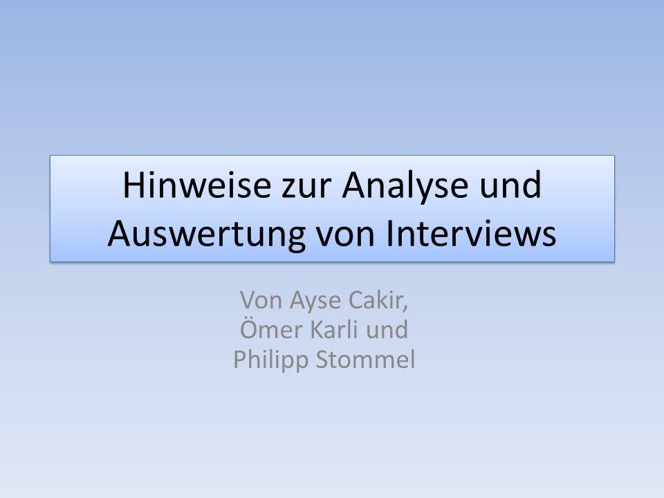 Hinweise zur Analyse und Auswertung von Interviews Von Ayse Cakir, Ömer Karli und Philipp Stommel