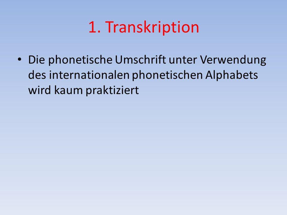 1. Transkription Die phonetische Umschrift unter Verwendung des internationalen phonetischen Alphabets wird kaum praktiziert