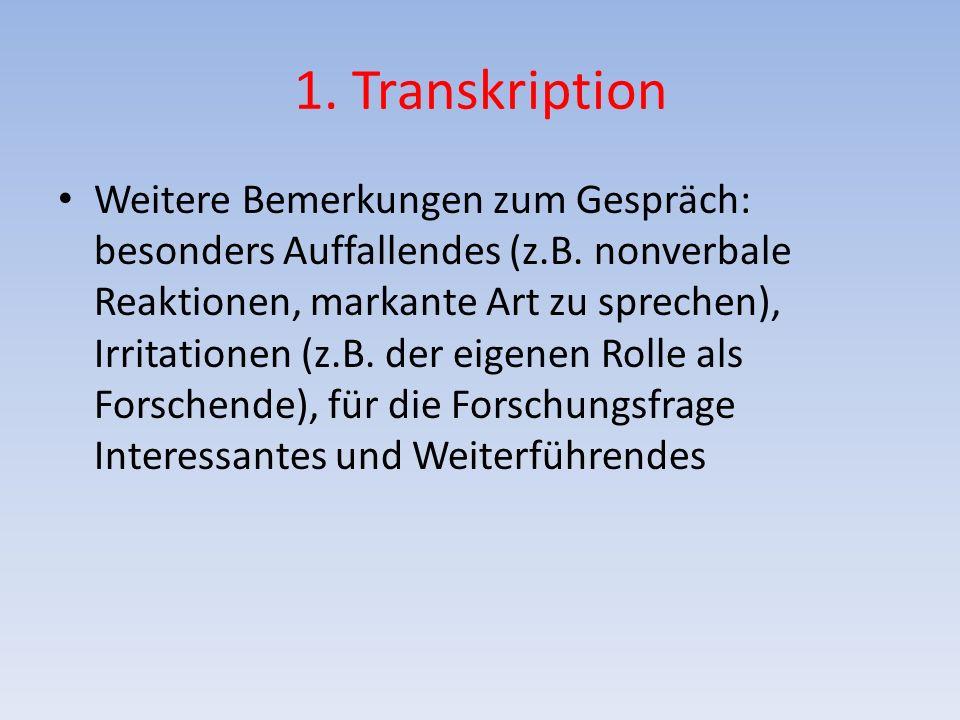 1. Transkription Weitere Bemerkungen zum Gespräch: besonders Auffallendes (z.B. nonverbale Reaktionen, markante Art zu sprechen), Irritationen (z.B. d