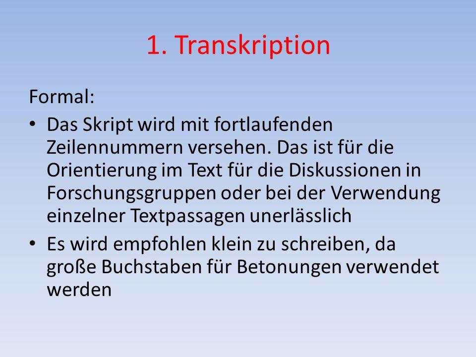 1. Transkription Formal: Das Skript wird mit fortlaufenden Zeilennummern versehen. Das ist für die Orientierung im Text für die Diskussionen in Forsch
