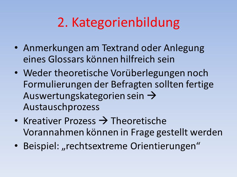 2. Kategorienbildung Anmerkungen am Textrand oder Anlegung eines Glossars können hilfreich sein Weder theoretische Vorüberlegungen noch Formulierungen