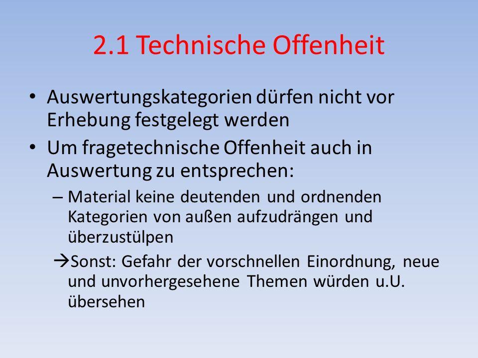2.1 Technische Offenheit Auswertungskategorien dürfen nicht vor Erhebung festgelegt werden Um fragetechnische Offenheit auch in Auswertung zu entsprec