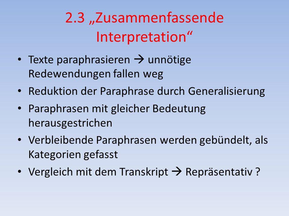 2.3 Zusammenfassende Interpretation Texte paraphrasieren unnötige Redewendungen fallen weg Reduktion der Paraphrase durch Generalisierung Paraphrasen