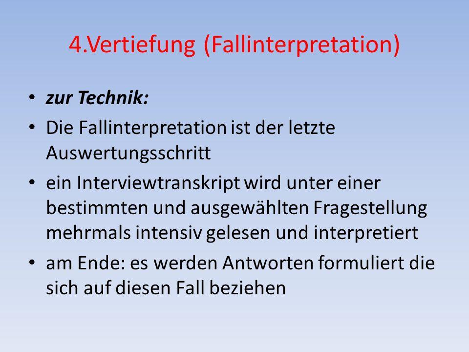 4.Vertiefung (Fallinterpretation) zur Technik: Die Fallinterpretation ist der letzte Auswertungsschritt ein Interviewtranskript wird unter einer besti